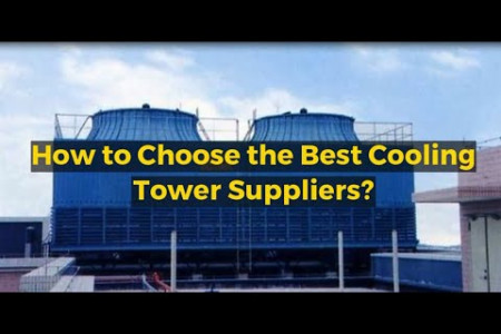 How to Choose the Best Cooling Tower Suppliers? Infographic