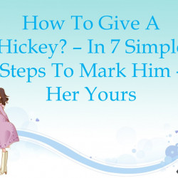How To Give A Hickey In 7 Simple Steps To Mark Him Her Yours