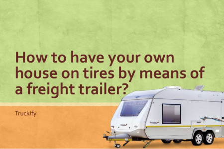 How to have your own house on tires by means of a freight trailer? Infographic