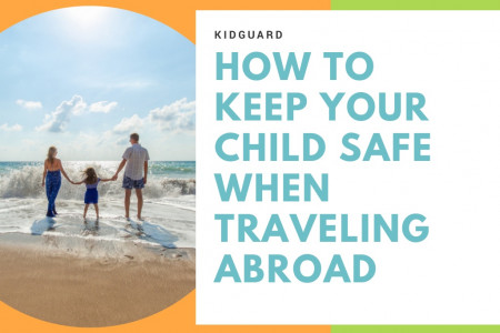 How to Keep Your Child Safe When Traveling Abroad Infographic