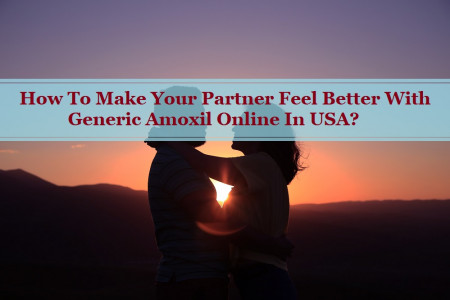 How To Make Your Partner Feel Better With Generic Amoxil Online In USA? Infographic
