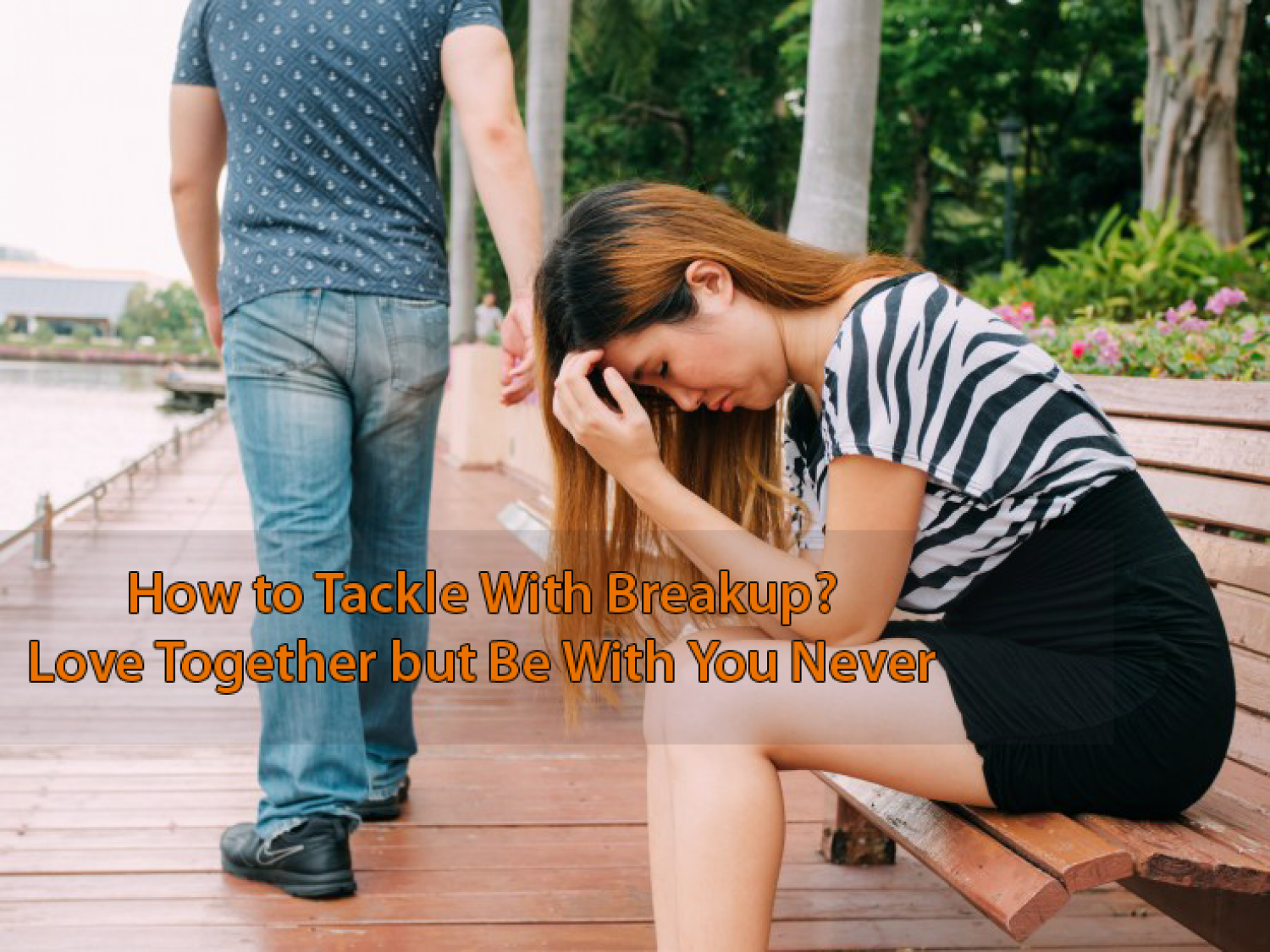 How to Tackle With Breakup? Love Together but Be With You Never Infographic