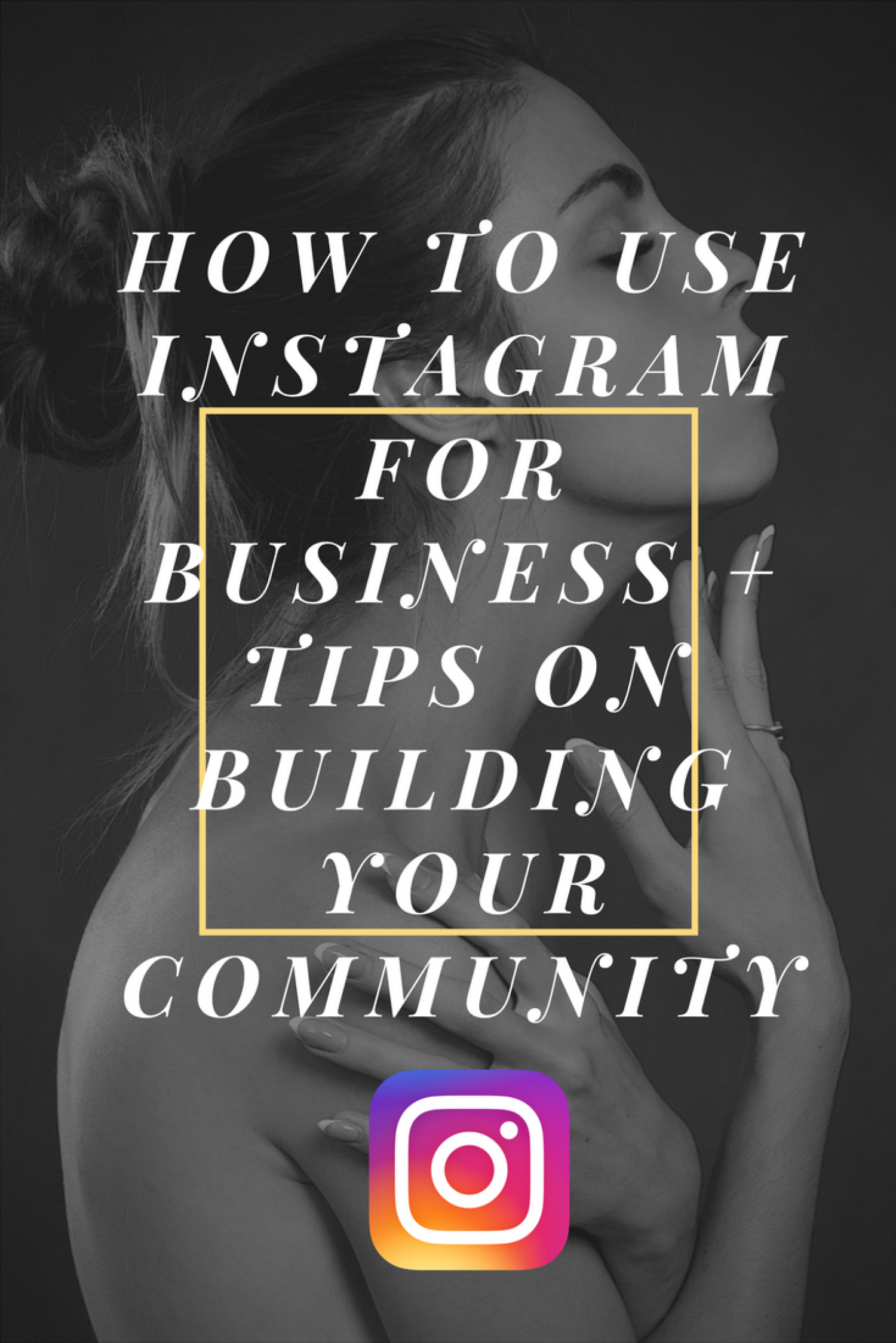 How to Use Instagram for Business + Tips on Building Your Community Infographic