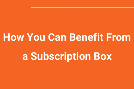 How You Can Benefits From a Subscription Box Infographic