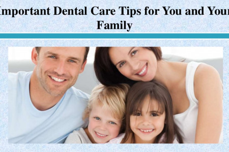 Important Dental Care Tips for You and Your Family Infographic