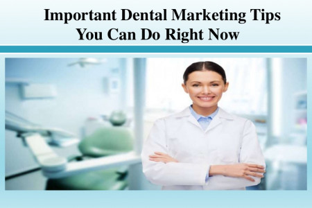 Important Dental Marketing Tips You Can Do Right Now Infographic