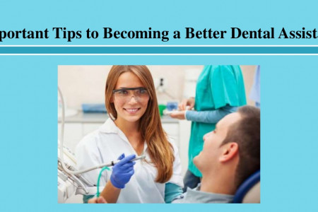 Important Tips to Becoming a Better Dental Assistant Infographic