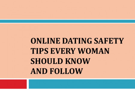 Online Dating Safety Tips Every Woman Should Know and Follow Infographic