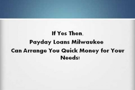 Payday Loans Milwaukee Obtain Funds without Any Hesitation Infographic