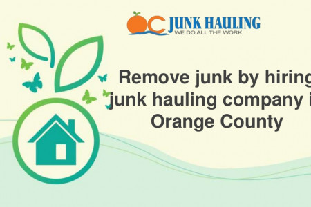 Remove junk by hiring junk hauling company in Orange County Infographic