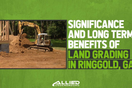 Significance and Long Term Benefits of Land Grading in Ringgold GA Infographic