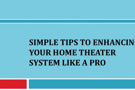 Simple Tips to Enhancing Your Home Theater System Like a Pro Infographic