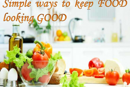 Simple ways to keep Food fresh and good looking!!! Infographic
