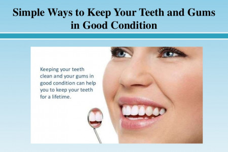 Simple Ways to Keep Your Teeth and Gums in Good Condition Infographic
