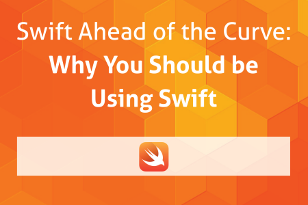 Swift Ahead of the Curve: Why You Should be Using Swift Infographic