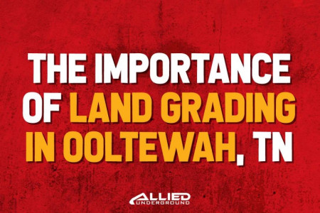 The Importance of Land Grading in Ooltewah TN Infographic