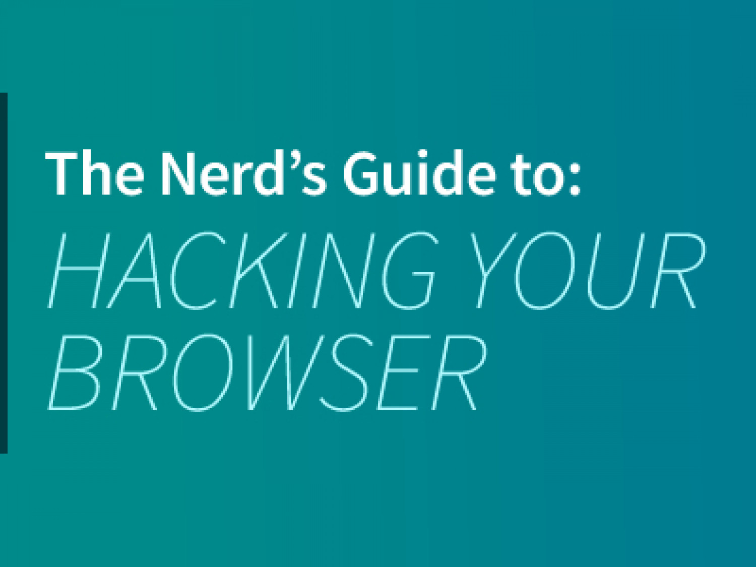 The Nerd's Guide to Hacking Your Own Browser Infographic