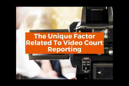 The Unique Factor Related To Video Court Reporting - Infographic