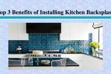 Top 3 Benefits of Installing Kitchen Backsplash Infographic