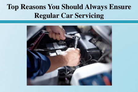 Top Reasons You Should Always Ensure Regular Car Servicing Infographic
