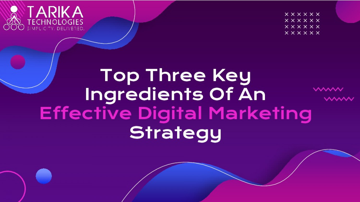 Top Three Key Ingredients Of An Effective Digital Marketing Strategy Infographic