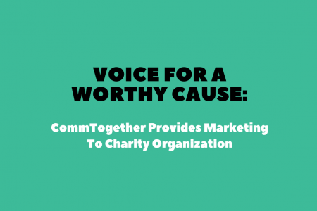 Voice For A Worthy Cause: CommTogether Provides Marketing To Charity Organization Infographic
