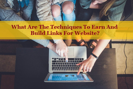 What Are The Techniques To Earn And Build Links For Website? Infographic
