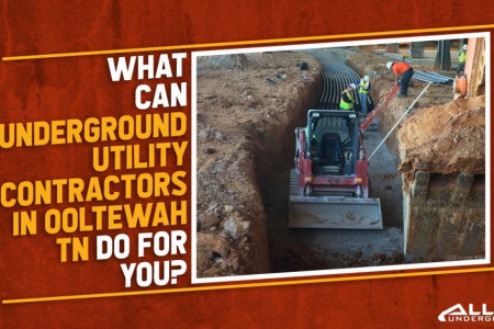 What Can Underground Utility Contractors in Ooltewah TN Do for You? Infographic