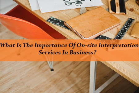 What Is The Importance Of On-site Interpretation Services In Business? Infographic