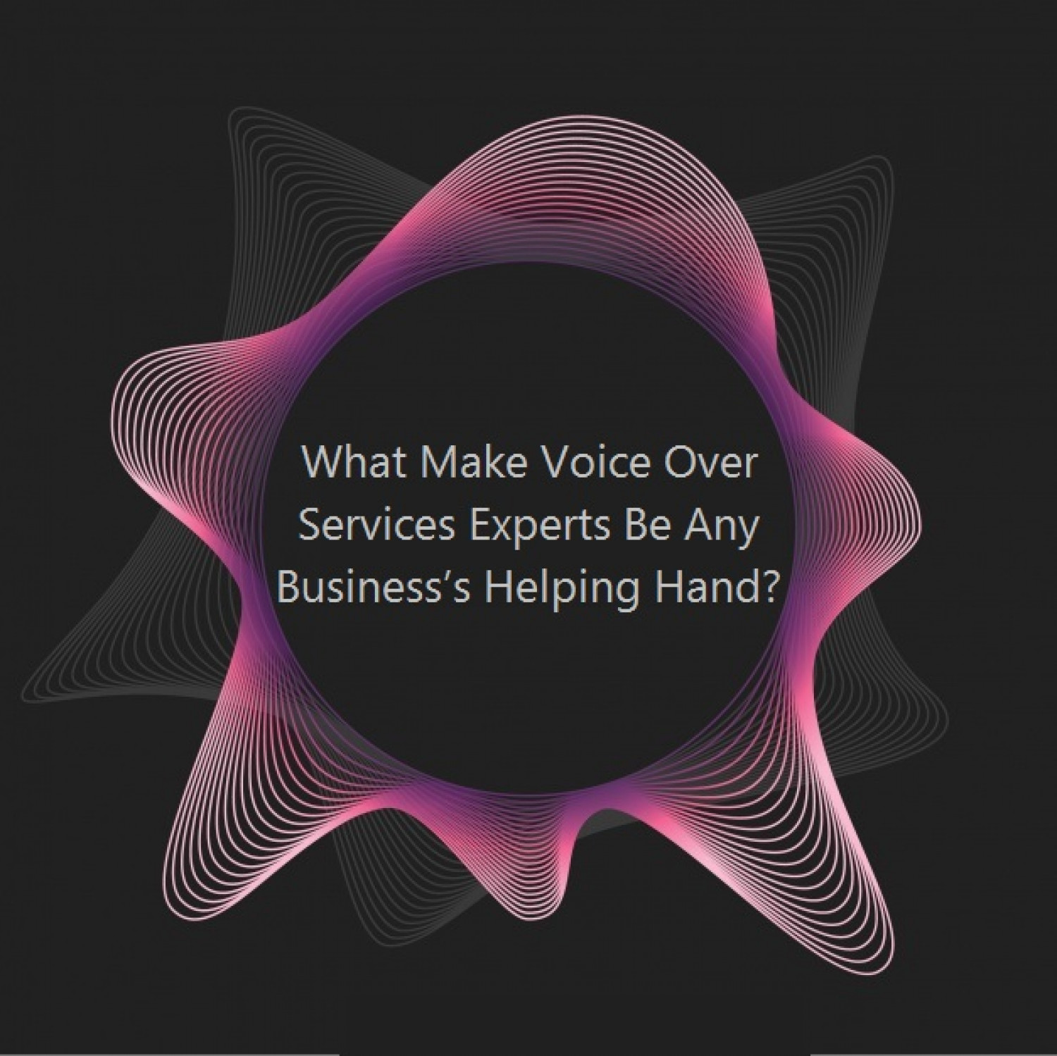 What Make Voice Over Services Experts Be Any Business's Helping Hand? Infographic