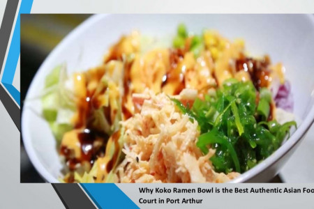 Why Koko Ramen Bowl is the Best Authentic Asian Food Court in Port Arthur Infographic