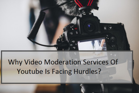 Why Video Moderation Services Of Youtube Is Facing Hurdles? Infographic
