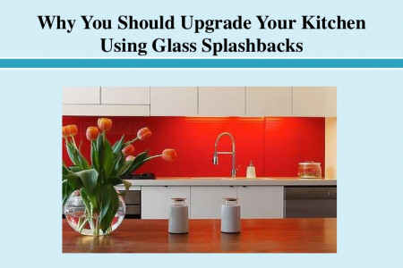 Why You Should Upgrade Your Kitchen Using Glass Splashbacks Infographic